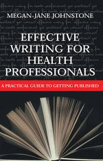 Effective Writing for Health Professionals : A Practical Guide to Getting Published - Megan-Jane Johnstone