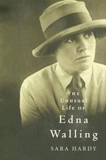 Unusual Life of Edna Walling : A Biography - Sarah Hardy