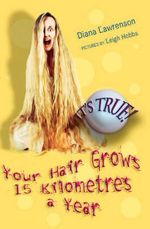 It's True! Your Hair Grows 15 kilometres a year : It's True! Series : Book 3 - Diana Lawrenson