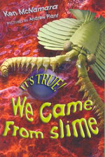 It's True! We Came from Slime : IT'S TRUE! - Kenneth McNamara