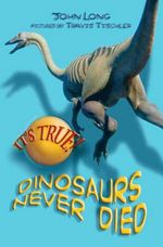 It's True! Dinosaurs Never Died : IT'S TRUE! - John Long