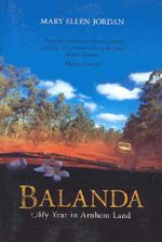 Balanda : My Year in Arnhem Land - Mary Ellen Jordan
