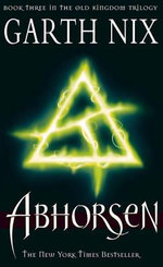 Abhorsen : The Old Kingdom Chronicles 3 - Garth Nix
