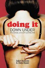 Doing it Down Under : The Sexual Lives of Australians - Juliet Richters