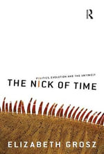 The Nick of Time : Politics, Evolution and the Untimely - Elizabeth Grosz