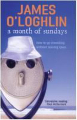 A Month of Sundays : How to Go Travelling without Leaving Town - James O'Loghlin