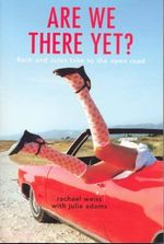 Are We There Yet? : Rach and Jules Take to the Open Road - Rachel Weiss
