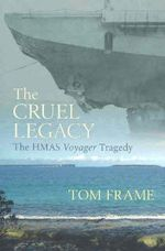 The Cruel Legacy : The HMAS Voyager Tragedy :  The HMAS Voyager Tragedy - Tom Frame