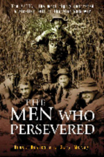 The Men Who Persevered : The AATTV - the Most Highly Decorated Australian Unit of the Vietnam War - Gary McKay