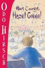 Have Courage, Hazel Green! : Hazel Green Series - Odo Hirsch