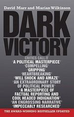 Dark Victory : How a Government Lied Its Way to Political Triumph - David Marr