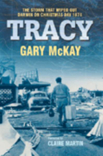 Tracy : The Storm That Wiped Out Darwin on Christmas Day 1974 - Gary McKay