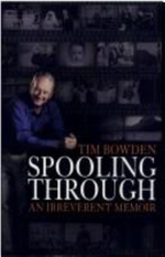 Spooling Through : An Irreverent Memoir - Tim Bowden