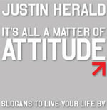 It's All a Matter of Attitude : Slogans to Live Your Life by - Justin Herald