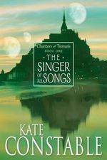 The Singer of All Songs : Book 1 of the Chanters of Tremaris - Kate Constable