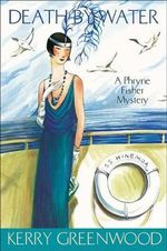 Death by Water : A Phryne Fisher Mystery : Book 15 - Kerry Greenwood