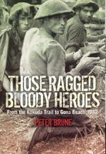 Those Ragged Bloody Heroes : From the Kokoda Trail to Gona Beach 1942 - Peter Brune