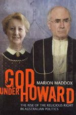 God Under Howard : How Religion Took Over Australian Politics - Marion Maddox