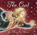 The Coat : Winner of the 2013 CBCA for Picture Book of the Year - Julie Hunt