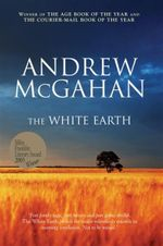 The White Earth : Winner of the 2005 Miles Franklin Literary Award - Andrew McGahan