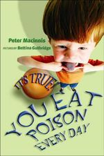 It's True! You eat poison every day : It's True! Series : Book 18 - Peter MacInnis