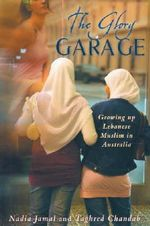 The Glory Garage :  Growing up Lebanese Muslim in Australia - Nadia Jamal