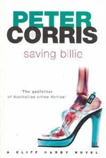 Saving Billie :  A Cliff Hardy Novel - Peter Corris