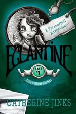 Eglantine :  A Ghost Story : Case 1 - Catherine Jinks