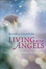 Living with Angels : Guidance for Your Soul - Beverley Litchfield