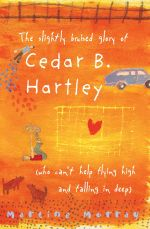 The Slightly Bruised Glory of Cedar B. Hartley : (Who Can't Help Flying High and Falling in Deep) - Martine Murray