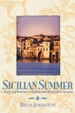 Sicilian Summer : A Story of Honour, Religion and the Perfect Cassata - Brian Johnston