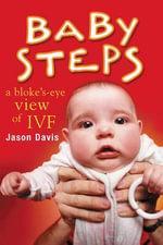 Baby Steps : A Bloke's-eye View of IVF - Jason Davis