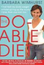 The Do-able Diet : I lost half my body weight without giving up the foods I love. Now you can too! - Barbara Wimhurst