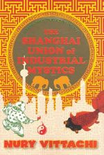The Shanghai Union of Industrial Mystics : Feng Shui Detective Novel - Nury Vittachi