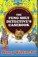 The Feng Shui Detective's Casebook : THE FENG SHUI DETECTIVE SERIES - Nury Vittachi