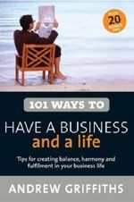 101 Ways to Have a Business and a Life - Andrew Griffiths
