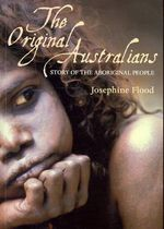 The Original Australians : Stories of the Aboriginal People - Josephine Flood