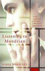 Listening to Mondrian : and Other Stories - Nadia Wheatley