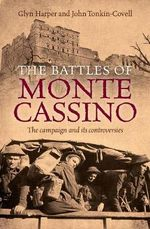 The Battle for Monte Casino : The Campaign and Its Controversies - Glyn Harper