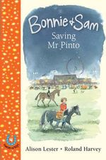 Saving Mr Pinto : Bonnie and Sam Series : Book 4 - Alison Lester