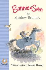 The Shadow Brumby : Bonnie and Sam : Book 1 - Alison Lester