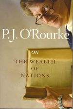 On the Wealth of Nations : Books That Shook the World - P. J. O'Rourke