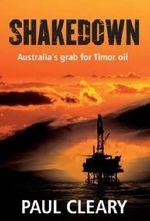 Shakedown : Australia's Grab for Timor Oil - Paul Cleary