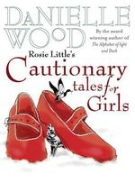 Rosie Little's Cautionary Tales for Girls - Danielle Wood