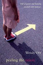 Peeling the Onion : Full of Power and Honesty, Touched with Humour - Wendy Orr