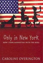 Only In New York : How I Took Manhattan (with the Kids) - Caroline Overington