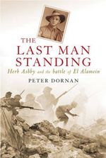 The Last Man Standing : Herb Ashby and the Battle of El Alamein - Peter Dornan