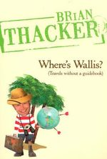 Where's Wallis? : Travels without a guidebook - Brian Thacker