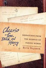 Cheerio Tom, Dick and Harry : Despatches from the Hospice of Fading Words - Ruth Wajnryb