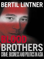 Blood Brothers : Crime, Business and Politics in Asia - Bertil Lintner